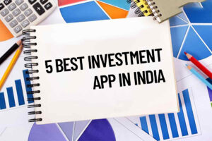 5 Best Investment Apps in India