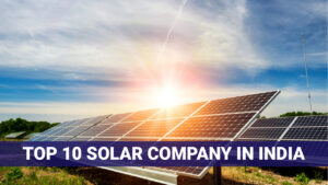 HERE IS THE TOP 10 SOLAR COMPANIES IN INDIA