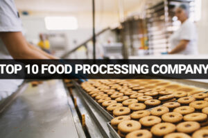TOP 10 FOOD PROCESSING COMPANIES IN INDIA