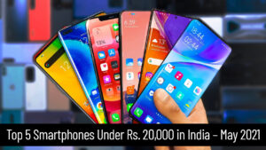 Top 5 Smartphones Under Rs. 20,000 in India – May 2021
